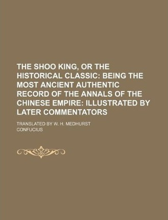 The Shoo King, or the Historical Classic; Translated  W. H. Medhurst