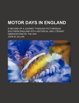 Motor Days in England; A Record of a Journey Through Picturesque Southern England with Historical and Literary Observations  the Way