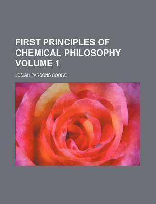 First Principles of Chemical Philosophy Volume 1