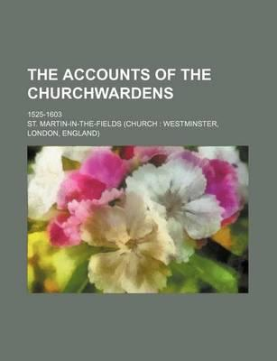 The Accounts of the Churchwardens; 1525-1603