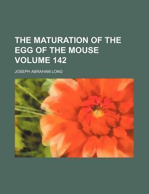 The Maturation of the Egg of the Mouse Volume 142