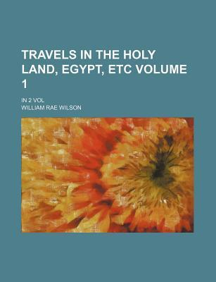 Travels in the Holy Land, Egypt, Etc Volume 1; In 2 Vol