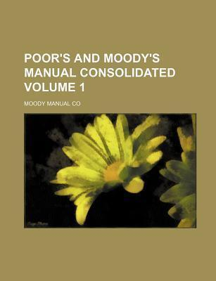 Poor's and Moody's Manual Consolidated Volume 1