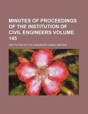 Minutes of Proceedings of the Institution of Civil Engineers Volume 145