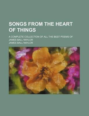 Songs from the Heart of Things; A Complete Collection of All the Best Poems of James Ball Naylor
