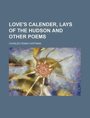 Love's Calender, Lays of the Hudson and Other Poems