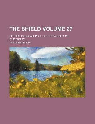 The Shield Volume 27; Official Publication of the Theta Delta Chi Fraternity