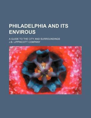 Philadelphia and Its Envirous; A Guide to the City and Surroundings