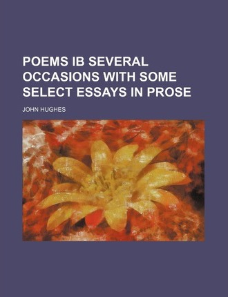 Poems Ib Several Occasions with Some Select Essays in Prose