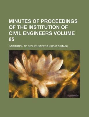 Minutes of Proceedings of the Institution of Civil Engineers Volume 85