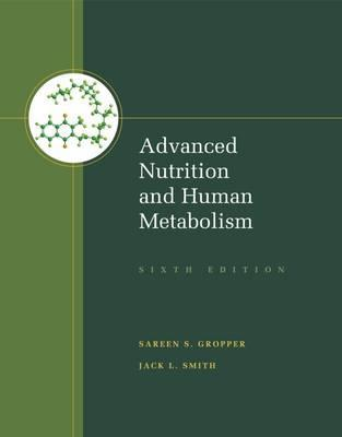 Advanced Nutrition and Human Metabolism – Sareen Gropper