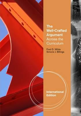 The Well-Crafted Argument: Across the Curriculum, International Edition