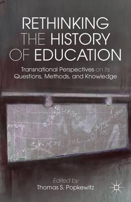 Rethinking the History of Education  Transnational Perspectives on Its Questions, Methods, and Knowledge