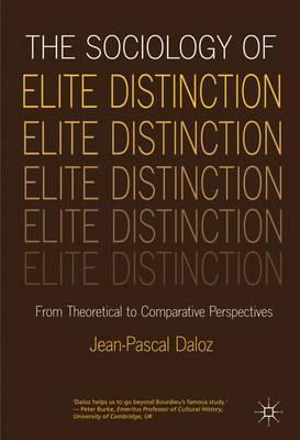 The Sociology of Elite Distinction : From Theoretical to Comparative Perspectives