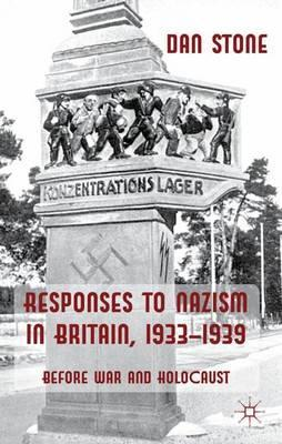 Responses to Nazism in Britain, 1933-1939: Before War and Holocaust