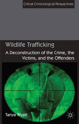 Wildlife Trafficking  A Deconstruction of the Crime, the Victims, and the Offenders