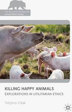 Killing Happy Animals: Explorations in Utilitarian Ethics