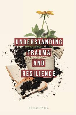 Understanding Trauma and Resilience