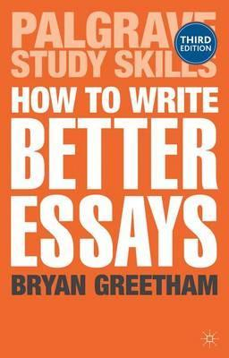 how to write better essays bryan greetham  how to write better essays