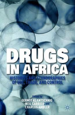 Drugs in Africa  Histories and Ethnographies of Use, Trade, and Control