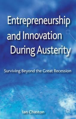 Entrepreneurship and Innovation During Austerity  Surviving Beyond the Great Recession