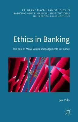 Ethics in Banking  The Role of Moral Values and Judgements in Finance