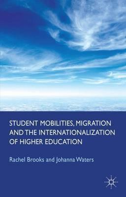 student mobilities migration and the internationalization of higher education waters johanna brooks rachel professor