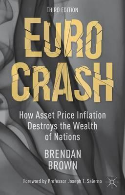 Euro Crash  How Asset Price Inflation Destroys the Wealth of Nations
