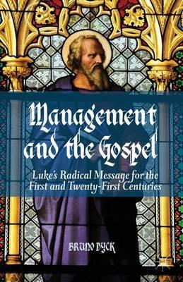 Management and the Gospel : Luke's Radical Message for the First and Twenty-First Centuries