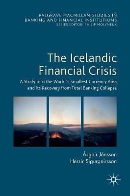The Icelandic Financial Crisis : A Study into the Worlds Smallest Currency Area and its Recovery from Total Banking Collapse