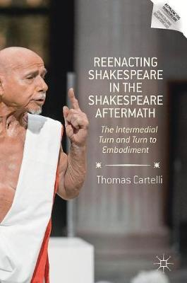 Reenacting Shakespeare in the Shakespeare Aftermath  The Intermedial Turn and Turn to Embodiment