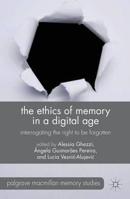 The Ethics of Memory in a Digital Age  Interrogating the Right to be Forgotten