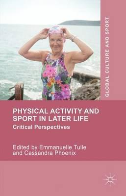 Physical Activity and Sport in Later Life : Critical Perspectives