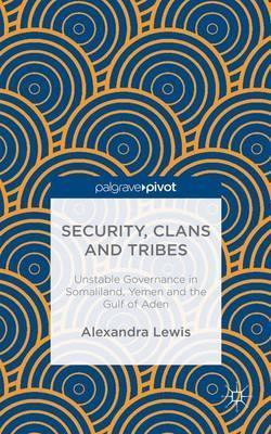 Security, Clans and Tribes  Unstable Governance in Somaliland, Yemen and the Gulf of Aden