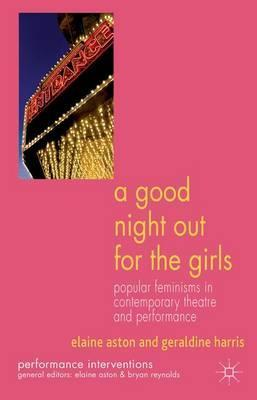 A Good Night Out for the Girls  Popular Feminisms in Contemporary Theatre and Performance