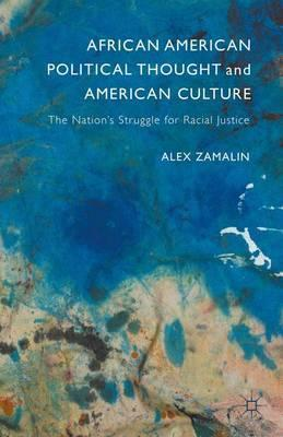 African American Political Thought and American Culture : The Nation's Struggle for Racial Justice