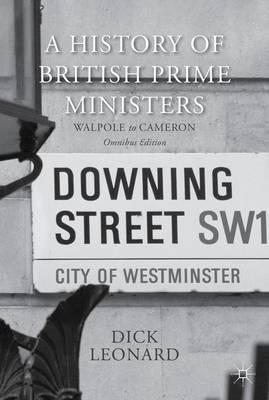 A History of British Prime Ministers (Omnibus Edition) : Walpole to Cameron