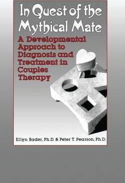 In Quest of the Mythical Mate : A Developmental Approach To Diagnosis And Treatment In Couples Therapy