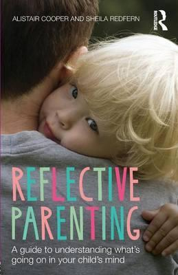 Reflective Parenting - Alistair Cooper, Sheila Redfern