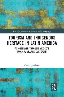 Tourism and Indigenous Heritage in Latin America  As Observed through Mexico's Magical Village Cuetzalan