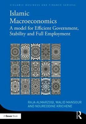 Islamic Macroeconomics : A Model for Efficient Government, Stability and Full Employment