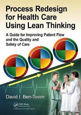 Process Redesign for Health Care Using Lean Thinking : A Guide for Improving Patient Flow and the Quality and Safety of Care