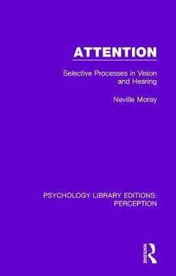 Attention : Selective Processes in Vision and Hearing