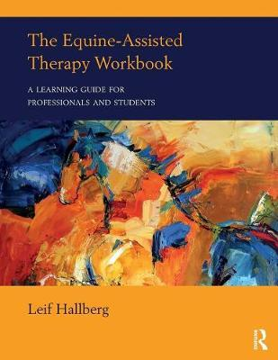 The Equine-Assisted Therapy Workbook : A Learning Guide for Professionals and Students