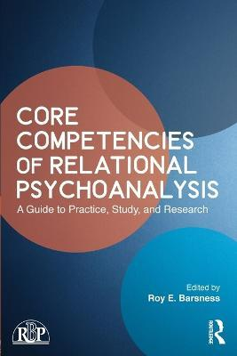 Core Competencies of Relational Psychoanalysis : A Guide to Practice, Study and Research