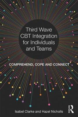 Third Wave CBT Integration for Individuals and Teams  Comprehend, Cope and Connect