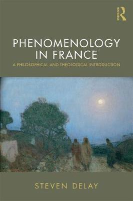 Phenomenology in France  A Philosophical and Theological Introduction