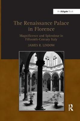 The Renaissance Palace in Florence  Magnificence and Splendour in Fifteenth-Century Italy