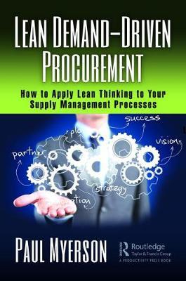 Lean Demand-Driven Procurement  How to Apply Lean Thinking to Your Supply Management Processes