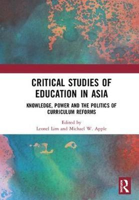 Critical Studies of Education in Asia  Knowledge, Power and the Politics of Curriculum Reforms